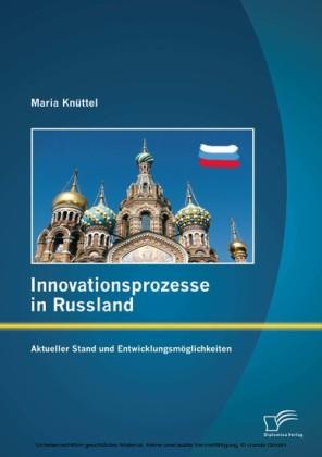 Innovationsprozesse in Russland - Aktueller Stand und Entwicklungsmöglichkeiten