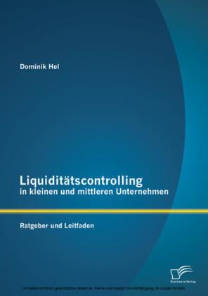 Liquiditätscontrolling in kleinen und mittleren Unternehmen: Ratgeber und Leitfaden