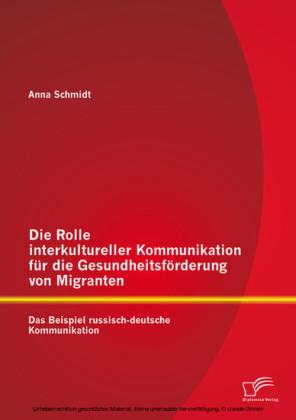 Die Rolle interkultureller Kommunikation für die Gesundheitsförderung von Migranten: Das Beispiel russisch-deutsche Kommunikation
