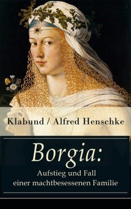 Borgia: Aufstieg und Fall einer machtbesessenen Familie