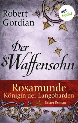 Rosamunde - Königin der Langobarden - Roman 1: Der Waffensohn
