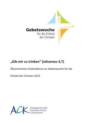 """""""Gib mir zu trinken"""" (Johannes 4,7)"""