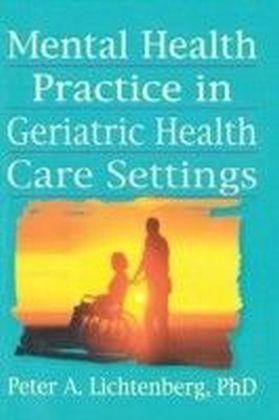 Mental Health Practice in Geriatric Health Care Settings