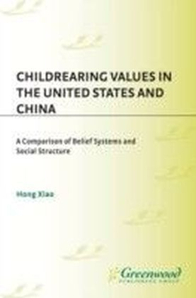Childrearing Values in the United States and China: A Comparison of Belief Systems and Social Structure
