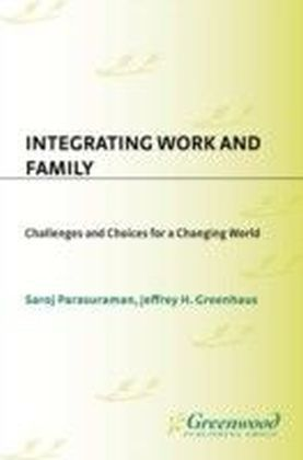 Integrating Work and Family: Challenges and Choices for a Changing World