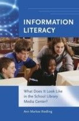 Information Literacy: What Does It Look Like in the School Library Media Center?