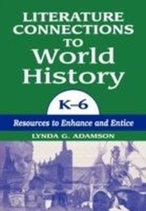 Literature Connections to World History K6: Resources to Enhance and Entice