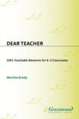 Dear Teacher: 1001 Teachable Moments for K-3 Classrooms