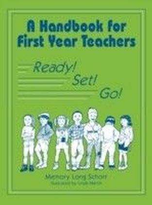 Handbook for First Year Teachers: Ready, Set, Go!