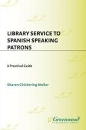 Library Service to Spanish Speaking Patrons: A Practical Guide