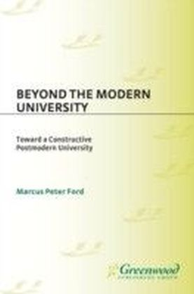 Beyond the Modern University: Toward a Constructive Postmodern University
