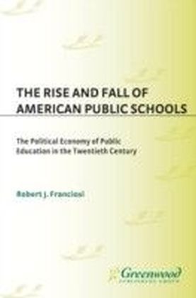 Rise and Fall of American Public Schools: The Political Economy of Public Education in the Twentieth Century