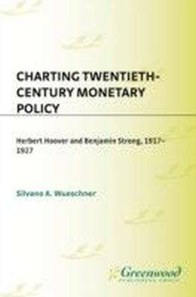 Charting Twentieth-Century Monetary Policy: Herbert Hoover and Benjamin Strong, 1917-1927