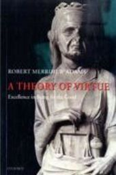 Theory of Virtue: Excellence in Being for the Good