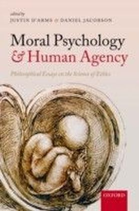 Moral Psychology and Human Agency: Philosophical Essays on the Science of Ethics
