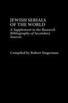 Jewish Serials of the World: A Supplement to the Research Bibliography of Secondary Sources