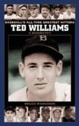 Ted Williams: A Biography