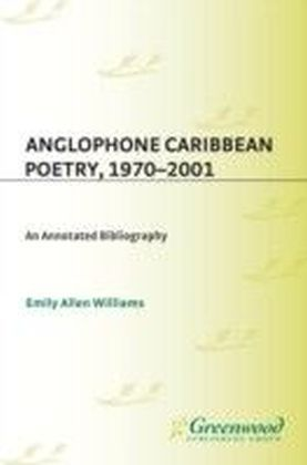 Anglophone Caribbean Poetry, 1970-2001: An Annotated Bibliography