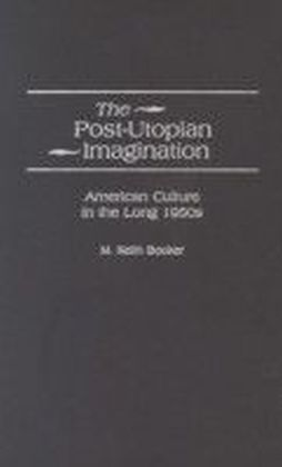 Post-Utopian Imagination: American Culture in the Long 1950s