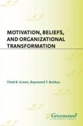 Motivation, Beliefs, and Organizational Transformation