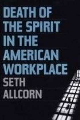 Death of the Spirit in the American Workplace