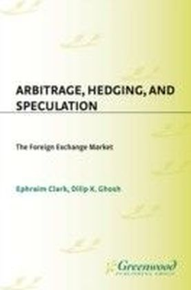 Arbitrage, Hedging, and Speculation: The Foreign Exchange Market