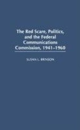 Red Scare, Politics, and the Federal Communications Commission, 1941-1960