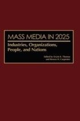 Mass Media in 2025: Industries, Organizations, People, and Nations