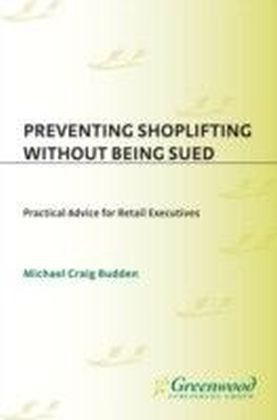 Preventing Shoplifting Without Being Sued: Practical Advice for Retail Executives