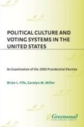 Political Culture and Voting Systems in the United States: An Examination of the 2000 Presidential Election