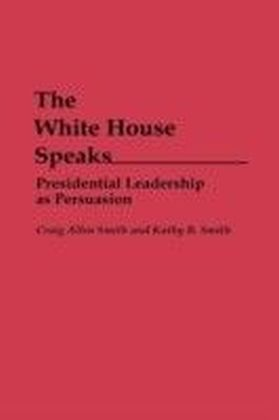 White House Speaks: Presidential Leadership as Persuasion