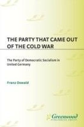 Party That Came Out of the Cold War: The Party of Democratic Socialism in United Germany