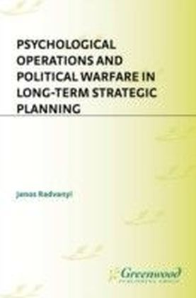 Psychological Operations and Political Warfare in Long-term Strategic Planning