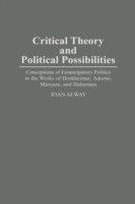 Critical Theory and Political Possibilities: Conceptions of Emancipatory Politics in the Works of Horkheimer, Adorno, Marcuse, and Habermas