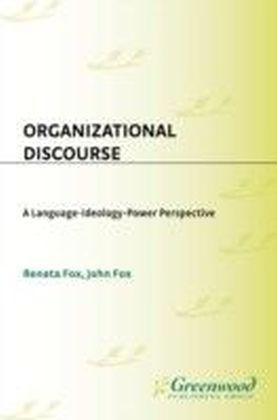 Organizational Discourse: A Language-Ideology-Power Perspective