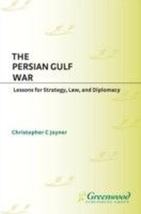 Persian Gulf War: Lessons for Strategy, Law, and Diplomacy