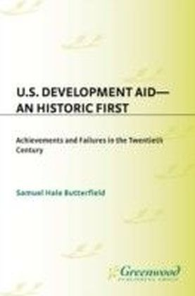 U.S. Development Aid--An Historic First: Achievements and Failures in the Twentieth Century