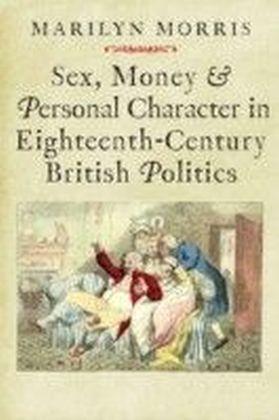 Sex, Money and Personal Character in Eighteenth-Century British Politics