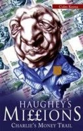 Haughey's Millions - On the Trail of Charlie's Money