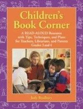 Children's Book Corner: A Read-Aloud Resource with Tips, Techniques, and Plans for Teachers, Librarians, and Parents Grades 3 and 4
