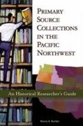 Primary Source Collections in the Pacific Northwest: An Historical Researcher's Guide