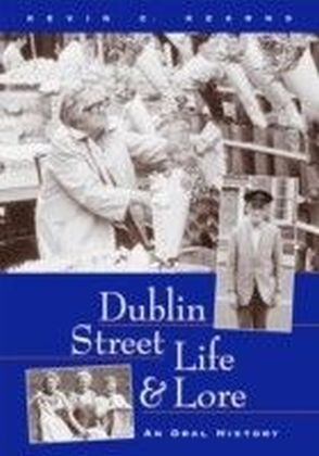 Dublin Street Life and Lore - An Oral History of Dublin's Streets and their Inhabitants