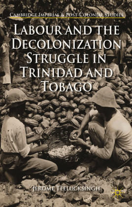 Labour and the Decolonization Struggle in Trinidad and Tobago
