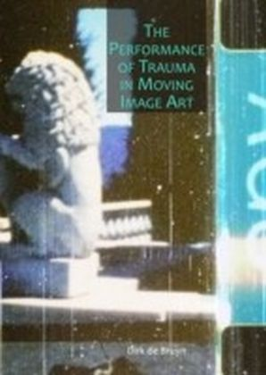 Performance of Trauma in Moving Image Art