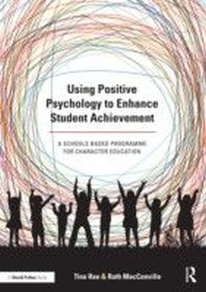 Using Positive Psychology to Enhance Student Achievement
