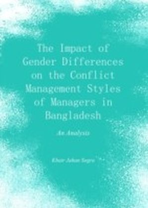 Impact of Gender Differences on the Conflict Management Styles of Managers in Bangladesh