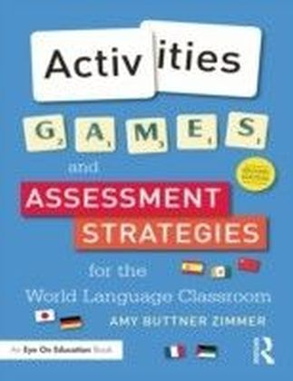 Activities, Games, and Assessment Strategies for the World Languages Classroom