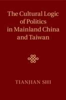 Cultural Logic of Politics in Mainland China and Taiwan