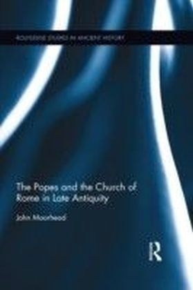 Popes and the Church of Rome in Late Antiquity
