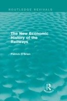 New Economic History of the Railways (Routledge Revivals)